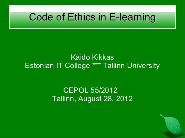 Code of Ethics in E-learning             Kaido KikkasEstonian IT College *** Tallinn University           CEPOL 55/2012   ...