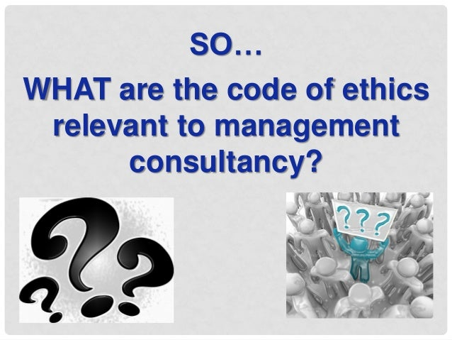 ethics in the consultancy profession Your code of ethics gives you a standard to judge your off-duty relationships, such as that you shouldn't become romantically or sexually involved with a client until long after your counseling role has ended autonomy autonomy is a basic moral principle in counseling people are entitled to make their own decisions and act on them.