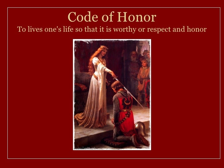 Code of HonorTo lives ones life so that it is worthy or respect and honor