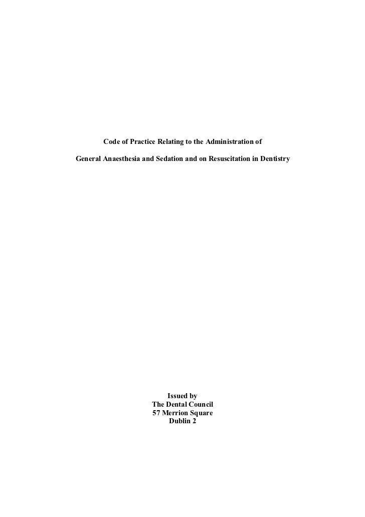 Code of Practice Relating to the Administration ofGeneral Anaesthesia and Sedation and on Resuscitation in Dentistry      ...
