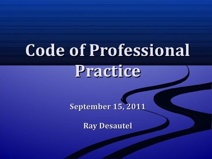 Code of Professional Practice September 15, 2011 Ray Desautel
