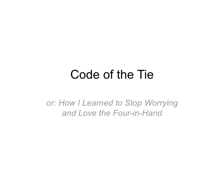 Code of the Tie  or: How I Learned to Stop Worrying      and Love the Four-in-Hand
