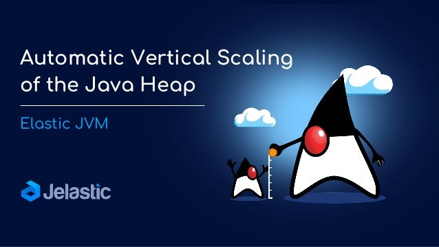 Elastic JVM Automatic Vertical Scaling of the Java Heap