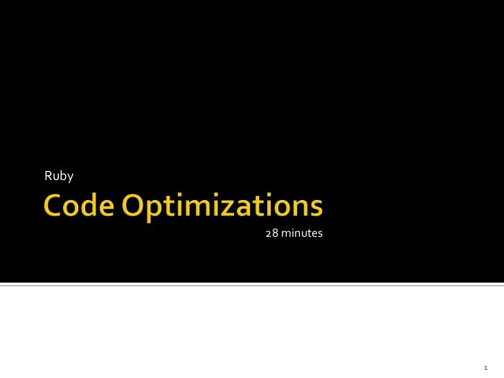 Code Optimizations<br />Ruby<br />1<br />28 minutes<br />
