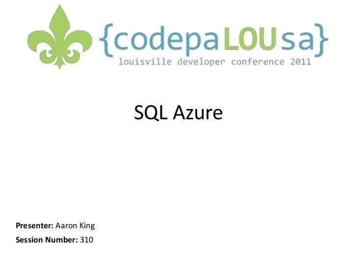 SQL Azure<br />Presenter: Aaron King<br />Session Number: 310<br />