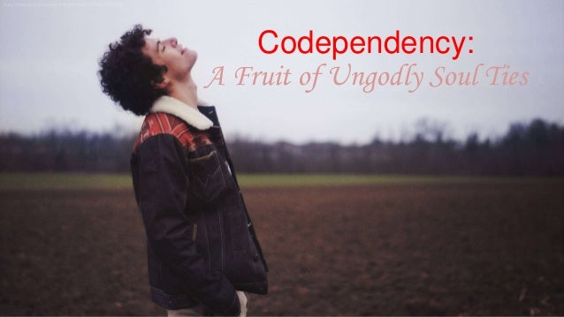 Codependency - A Fruit of Ungodly Soul Ties Slide 2