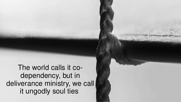 Codependency - A Fruit of Ungodly Soul Ties Slide 3