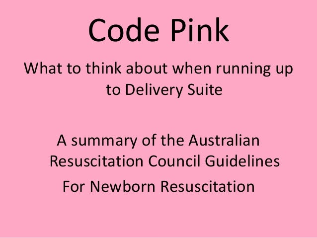Code PinkWhat to think about when running up           to Delivery Suite    A summary of the Australian   Resuscitation Co...