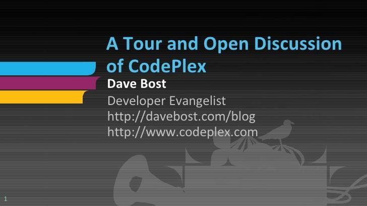 A Tour and Open Discussion  of CodePlex Dave Bost <ul><li>Developer Evangelist </li></ul><ul><li>http://davebost.com/blog ...