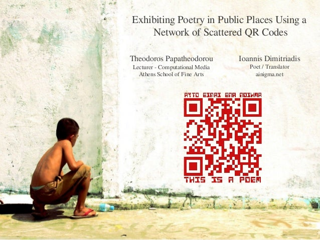 Exhibiting Poetry in Public Places Using a    Network of Scattered QR CodesTheodoros Papatheodorou          Ioannis Dimitr...