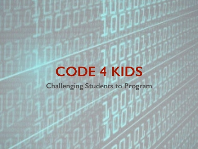 CODE 4 KIDS Challenging Students to Program
