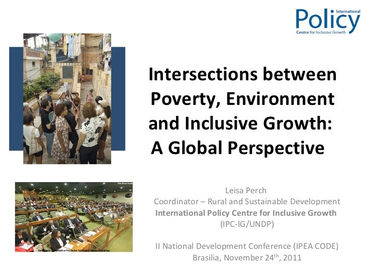 Intersections between Poverty, Environment and Inclusive Growth:  A Global Perspective  Leisa Perch  Coordinator – Rural a...