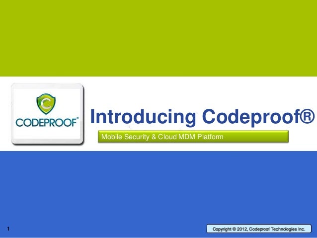 Codeproof Technologies Inc    Mobile Security & Cloud MDM Platform1                                   Copyright © 2012, Co...