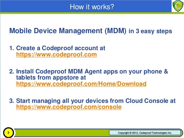 How it works?  Codeproof MDM in 3 easy steps  1. Create a Codeproof account at     https://www.codeproof.com  2. Install C...