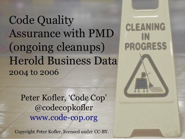 Code QualityAssurance with PMD(ongoing cleanups)Herold Business Data2004 to 2006   Peter Kofler, 'Code Cop'       @codecop...