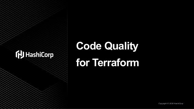 Copyright © 2020 HashiCorp Code Quality for Terraform