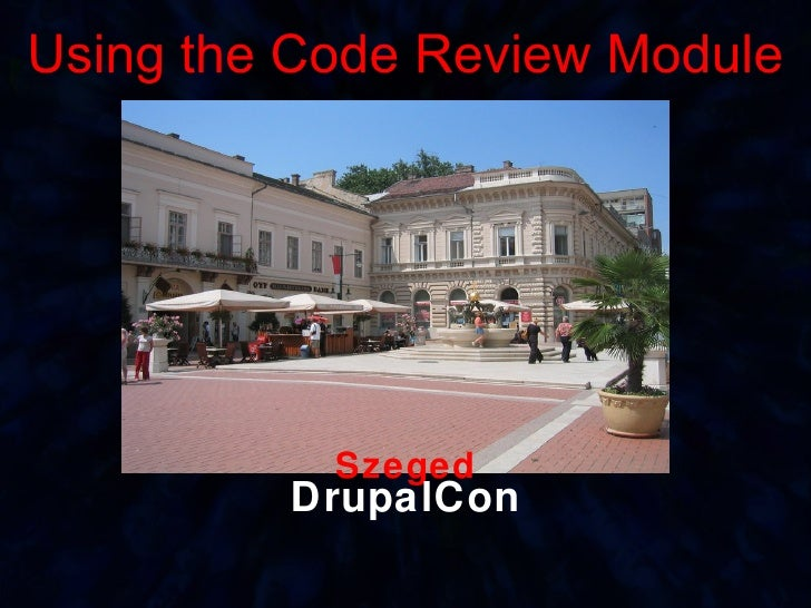 Using the Code Review Module Szeged DrupalCon