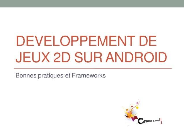 DEVELOPPEMENT DEJEUX 2D SUR ANDROIDBonnes pratiques et Frameworks