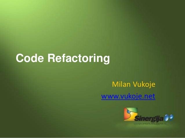 Code Refactoring                Milan Vukoje              www.vukoje.net