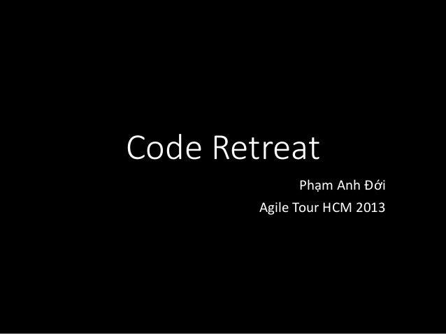 Code Retreat Phạm Anh Đới Agile Tour HCM 2013