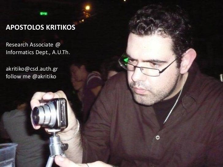 APOSTOLOS KRITIKOSResearch Associate @Informatics Dept., A.U.Th.akritiko@csd.auth.grfollow me @akritiko