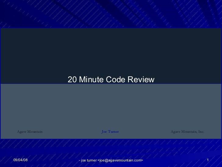 06/04/09 - joe turner <joe@agavemountain.com> 20 Minute Code Review Agave Mountain Agave Mountain, Inc. Joe Turner
