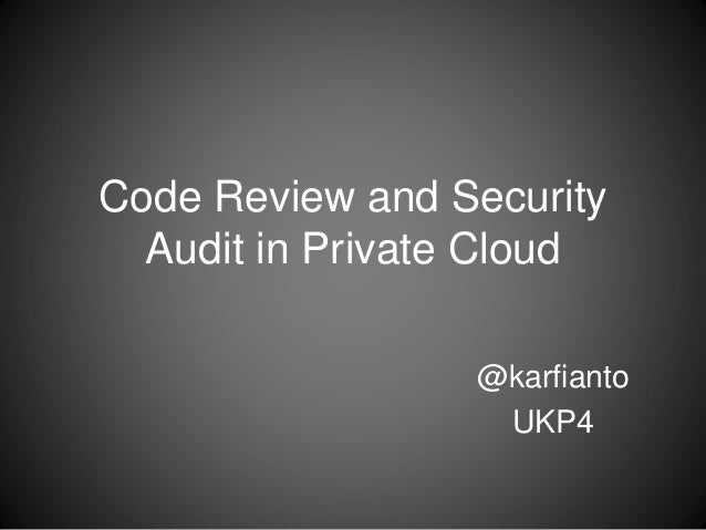 Code Review and Security  Audit in Private Cloud  @karfianto  UKP4