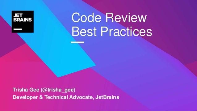— Trisha Gee (@trisha_gee) Developer & Technical Advocate, JetBrains Code Review Best Practices