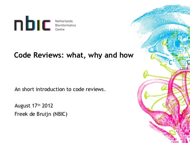 Code Reviews: what, why and howAn short introduction to code reviews.August 17th 2012Freek de Bruijn (NBIC)