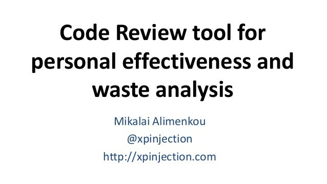Code Review tool for personal effectiveness and waste analysis Mikalai Alimenkou @xpinjection http://xpinjection.com