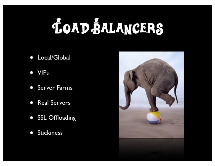 L*oad Balancers•   Local/Global•   VIPs•   Server Farms•   Real Servers•   SSL Offloading•   Stickiness