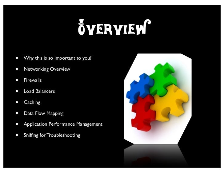 O*verview•   Why this is so important to you?•   Networking Overview•   Firewalls•   Load Balancers•   Caching•   Data Flo...