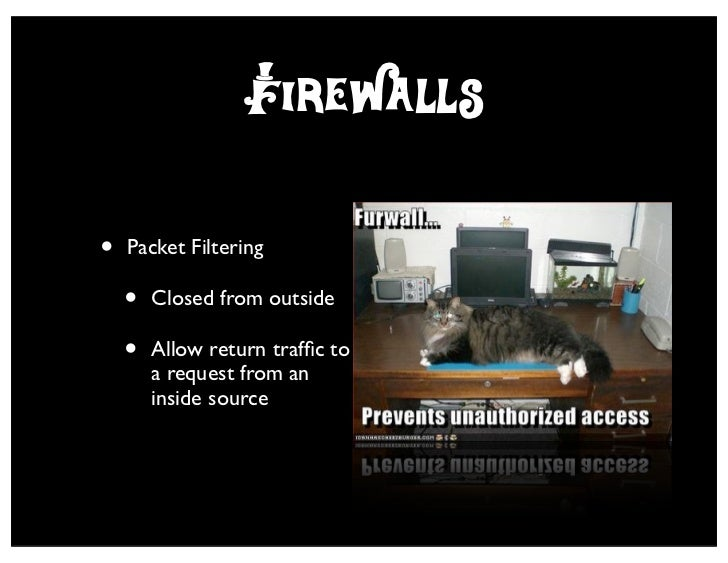 Firewalls•   Packet Filtering    •   Closed from outside    •   Allow return traffic to        a request from an        ins...