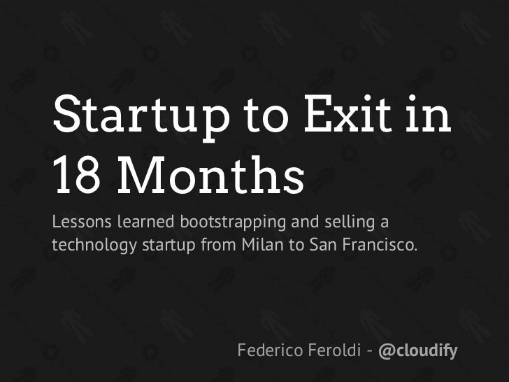 Startup to Exit in18 MonthsLessons learned bootstrapping and selling atechnology startup from Milan to San Francisco.     ...
