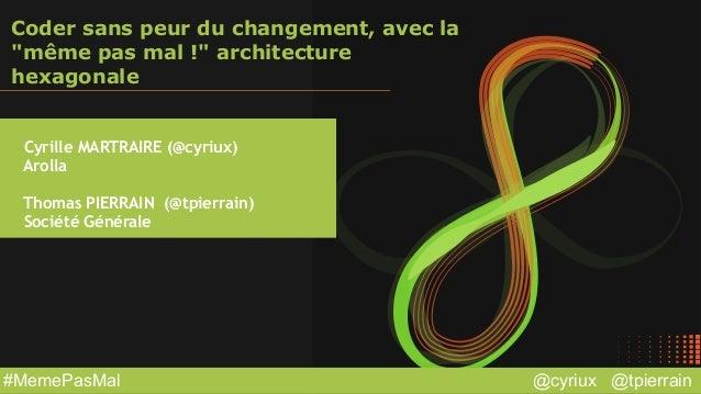 """@cyriux @tpierrain#MemePasMal Coder sans peur du changement, avec la """"même pas mal !"""" architecture hexagonale Cyrille MART..."""