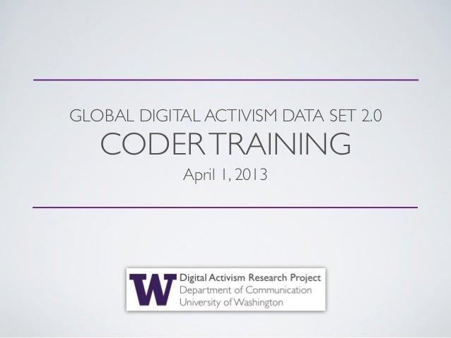 GLOBAL DIGITAL ACTIVISM DATA SET 2.0   CODER TRAINING             April 1, 2013