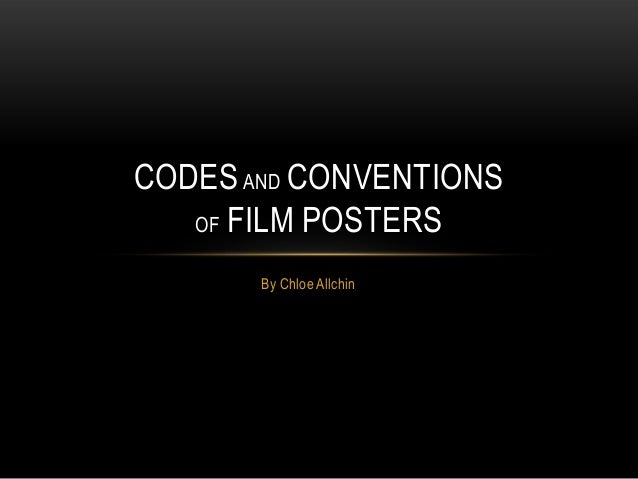 CODES AND CONVENTIONS OF FILM POSTERS By Chloe Allchin