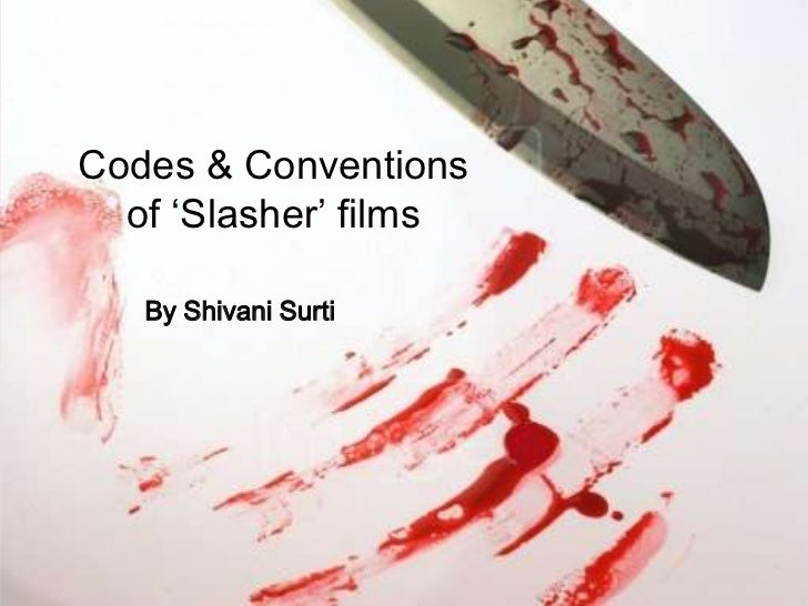 Codes & Conventions  of 'Slasher' films   By Shivani Surti
