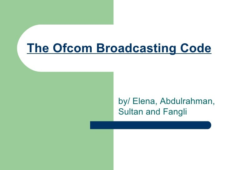 The Ofcom Broadcasting Code by/  Elena, Abdulrahman, Sultan and Fangli