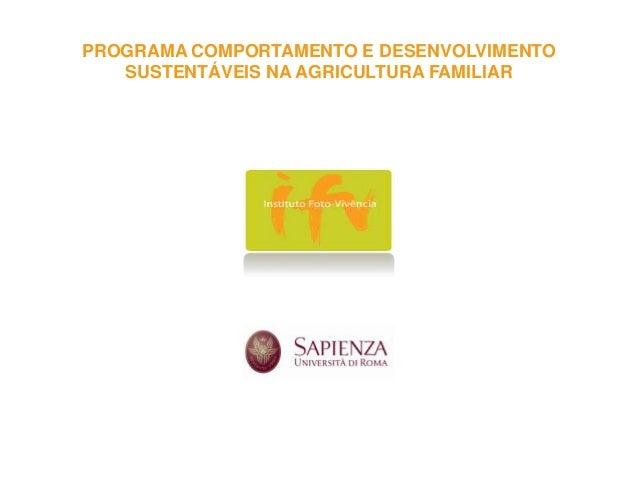 PROGRAMA COMPORTAMENTO E DESENVOLVIMENTO SUSTENTÁVEIS NA AGRICULTURA FAMILIAR