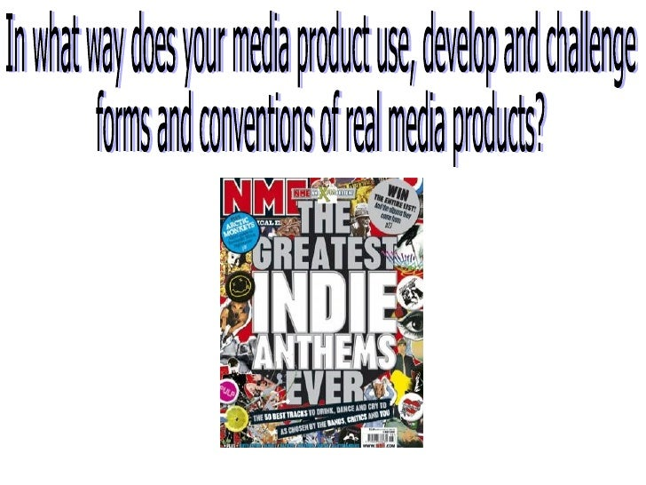 In what way does your media product use, develop and challenge  forms and conventions of real media products?