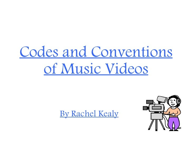 Codes and Conventions of Music Videos By Rachel Kealy