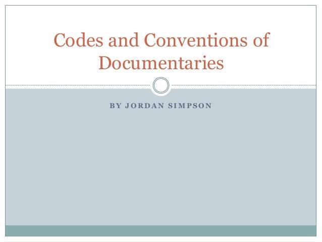 B Y J O R D A N S I M P S O N Codes and Conventions of Documentaries