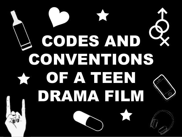CODES AND CONVENTIONS OF A TEEN DRAMA FILM
