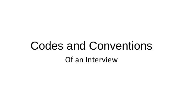 Codes and Conventions Of an Interview