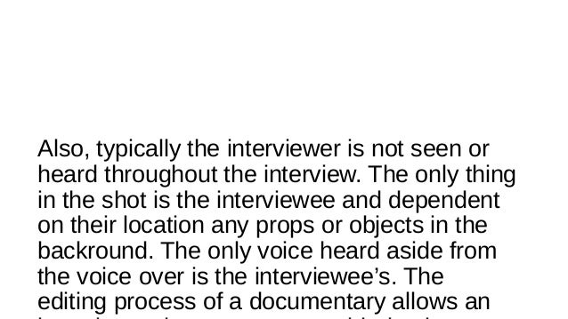 Also, typically the interviewer is not seen or heard throughout the interview. The only thing in the shot is the interview...