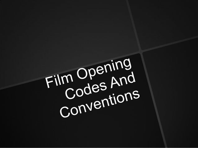 Conventions  Majority of film openings start with certain conventions regarding less of their genre. These consist of: 1....
