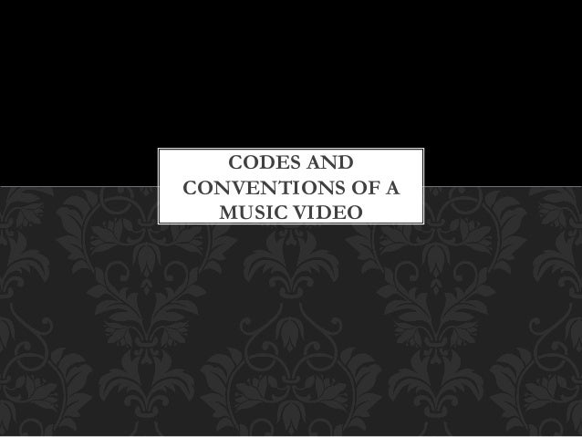 CODES AND CONVENTIONS OF A MUSIC VIDEO
