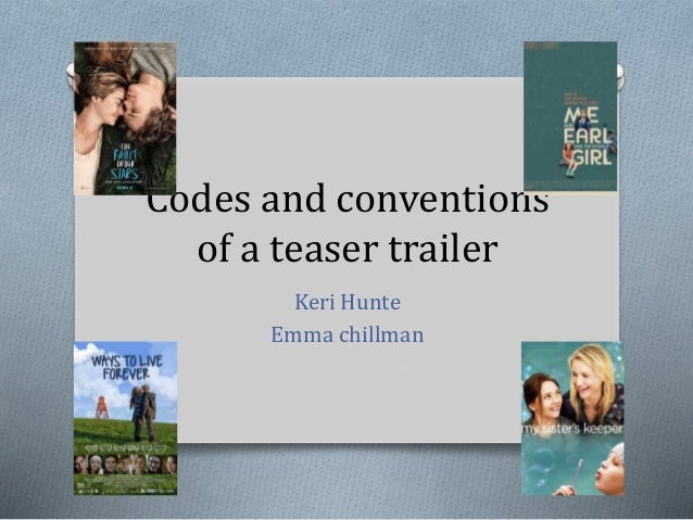 Codes and conventions of a teaser trailer Keri Hunte Emma chillman
