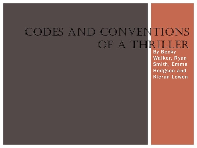 CODES AND CONVENTIONS         OF A THRILLER                 By Becky                 Walker, Ryan                 Smith, E...